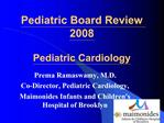 Pediatric Board Review 2008  Pediatric Cardiology