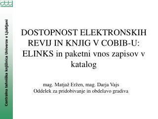 DOSTOPNOST ELEKTRONSKIH REVIJ IN KNJIG V COBIB-U: ELINKS in paketni vnos zapisov v katalog