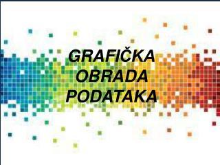 GRAFI ČKA OBRADA PODATAKA