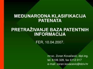 MEĐUNARODNA KLASIFIKACIJA PATENATA P RETRAŽIVANJE BAZA PATENTNIH  INFORMACIJ A FER, 10.04.2007.