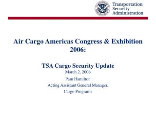 Air Cargo Americas Congress & Exhibition 2006: TSA Cargo Security Update March 2, 2006