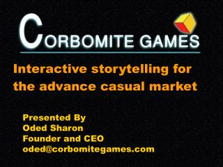 Presented By Oded Sharon Founder and CEO odedcorbomitegames.com