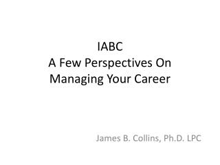 IABC A Few Perspectives On  Managing Your Career