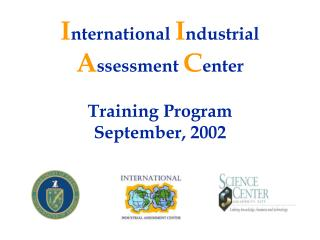 I nternational  I ndustrial  A ssessment  C enter Training Program September, 2002