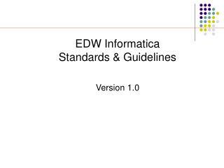 EDW Informatica  Standards & Guidelines Version 1.0