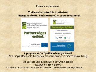 A kiadvány tartalma nem tekinthető az Európai Unió hivatalos állásfoglalásának.