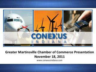 Greater Martinsville Chamber of Commerce Presentation November 18, 2011 conexusindiana