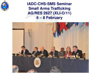 IADC-CHS-SMS Seminar Small Arms Trafficking AG/RES 2627 (XLI-O/11) 6 – 8 February