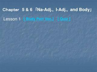 Chapter  5 & 6 「Na-Adj.,  I-Adj.,  and Body」