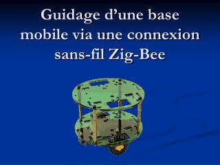 Guidage d�une base mobile via une connexion sans-fil Zig-Bee