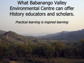 What Babanango Valley Environmental Centre can offer History educators and scholars.