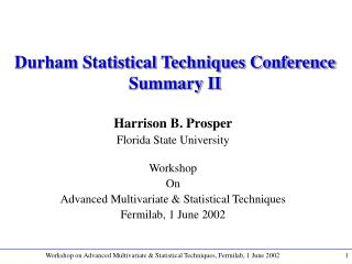 Durham Statistical Techniques Conference Summary II