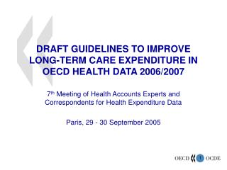 DRAFT GUIDELINES TO IMPROVE  LONG-TERM CARE EXPENDITURE IN OECD HEALTH DATA 2006/2007