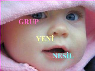 GRUP YENİ                    NESİL