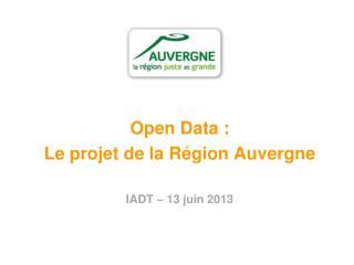 Open Data : Le projet de la Région Auvergne IADT – 13 juin 2013