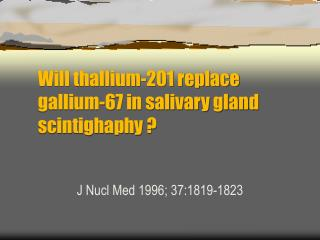 Will thallium-201 replace gallium-67 in salivary gland scintighaphy