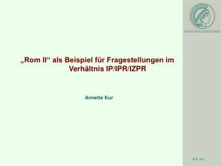 """""""Rom II"""" als Beispiel für Fragestellungen im Verhältnis IP/IPR/IZPR"""