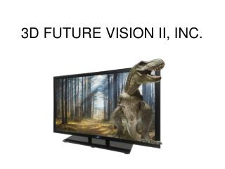 3D FUTURE VISION II, INC.