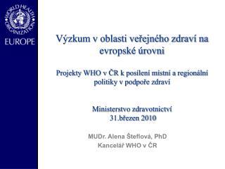 MUDr. Alena Šteflová , PhD Kancelář WHO v ČR