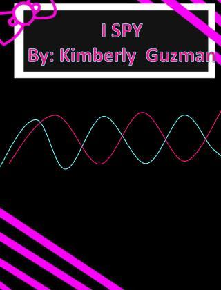 I SPY By: Kimberly  Guzman
