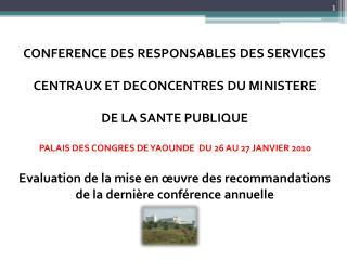 CONFERENCE DES RESPONSABLES DES SERVICES  CENTRAUX ET DECONCENTRES DU MINISTERE