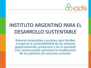 INSTITUTO ARGENTINO PARA EL DESARROLLO SUSTENTABLE