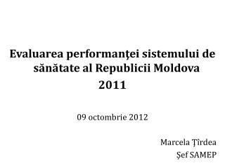 E valuarea performanţei sistemului  de   sănătate al Republicii Moldova 2011 09 octombrie 2012