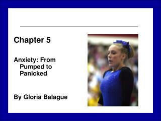 Chapter 5 Anxiety: From Pumped to Panicked By Gloria Balague