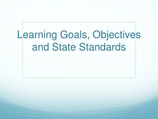 Learning Goals, Objectives and State Standards