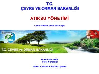 Murat Ersin ŞAHİN Çevre Mühendisi Atıksu Yönetimi ve Planlama Şubesi