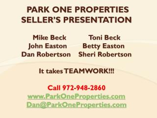 PARK ONE PROPERTIES                                   SELLER S PRESENTATION  Mike Beck            Toni Beck John Easton