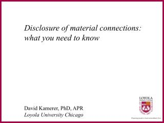 Disclosure of material connections: what you need to know David Kamerer, PhD, APR