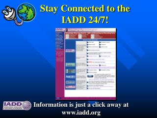 Stay Connected to the  IADD 24/7!