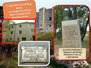 U spomen na velikog pisca  na njegovoj rodnoj  kući u Senju stoji spomen ploča.