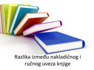 Razlika između nakladičnog i ručnog uveza knjige