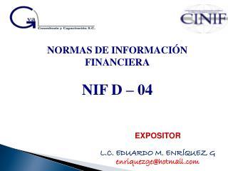 NORMAS DE INFORMACIÓN FINANCIERA NIF D – 04