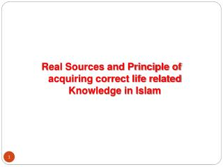 Real Sources and Principle of acquiring correct life related Knowledge in Islam