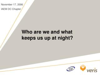 Who are we and what keeps us up at night?