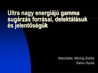Ultra nagy energi�j� gamma sug�rz�s forr�sai, detekt�l�suk �s jelent?s�g�k