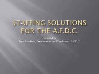 STAFFING SOLUTIONS FOR THE A.F.D.C.