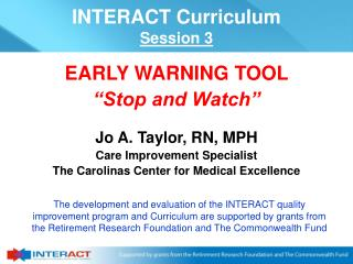 "EARLY WARNING TOOL  ""Stop and Watch"" Jo A. Taylor, RN, MPH Care Improvement Specialist"