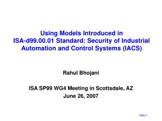 Rahul Bhojani ISA SP99 WG4 Meeting in Scottsdale, AZ June 26, 2007