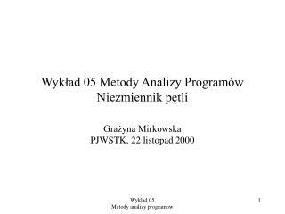 Wykład 05 Metody Analizy Programów Niezmiennik pętli