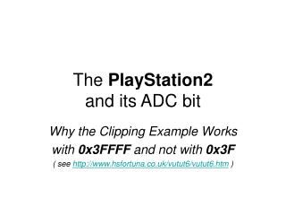 The  PlayStation2 and its ADC bit
