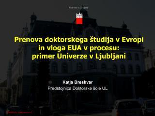 Prenova doktorskega študija v Evropi in vloga EUA v procesu:  primer Univerze v Ljubljani