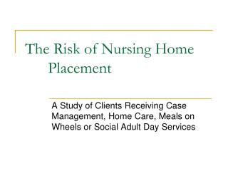 The Risk of Nursing Home 	Placement
