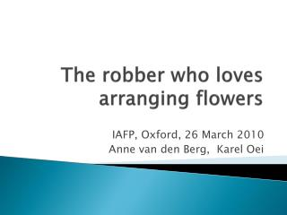 The robber who loves    arranging flowers