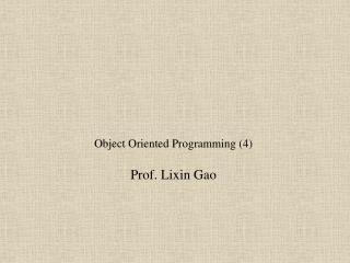 Object Oriented Programming (4) Prof. Lixin Gao