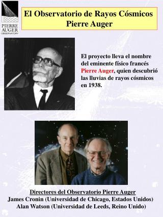 El proyecto lleva el nombre del eminente físico francés Pierre Auger , quien descubrió