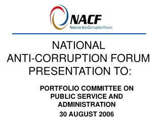 NATIONAL  ANTI-CORRUPTION FORUM  PRESENTATION TO: